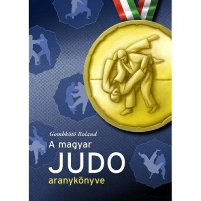 Gombkötő Roland - A Magyar Judo Aranykönyve