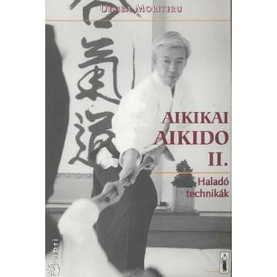 Könyv: Aikikai Aikido II - Haladó technikák