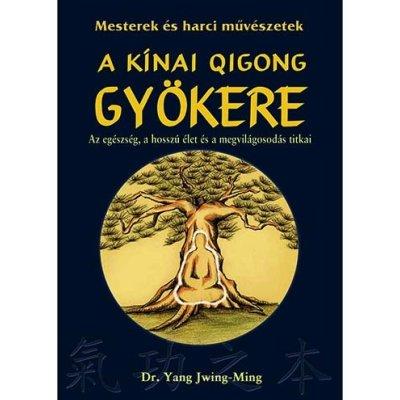Könyv: A kínai Qigong gyökere (Dr. Yang Jwing-Ming)
